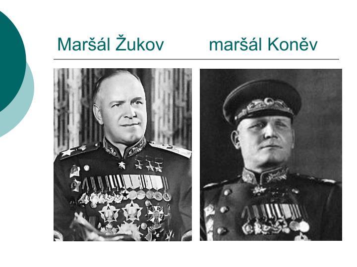 Maršál Žukov         maršál Koněv