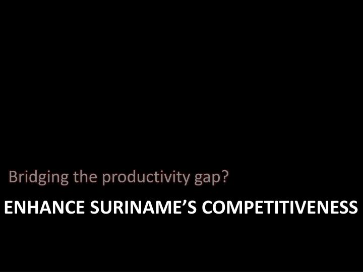 Enhance suriname s competitiveness