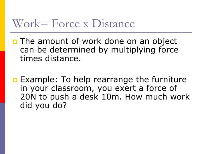 Work= Force x Distance