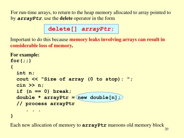 For run-time arrays, to return to the heap memory allocated to array pointed to by