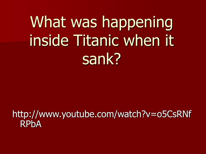 What was happening inside Titanic when it sank?