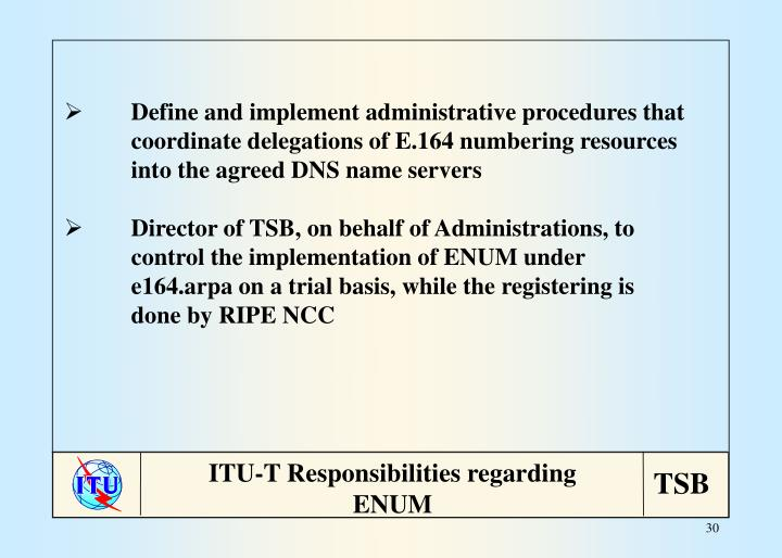 Define and implement administrative procedures that coordinate delegations of E.164 numbering resources into the agreed DNS name servers