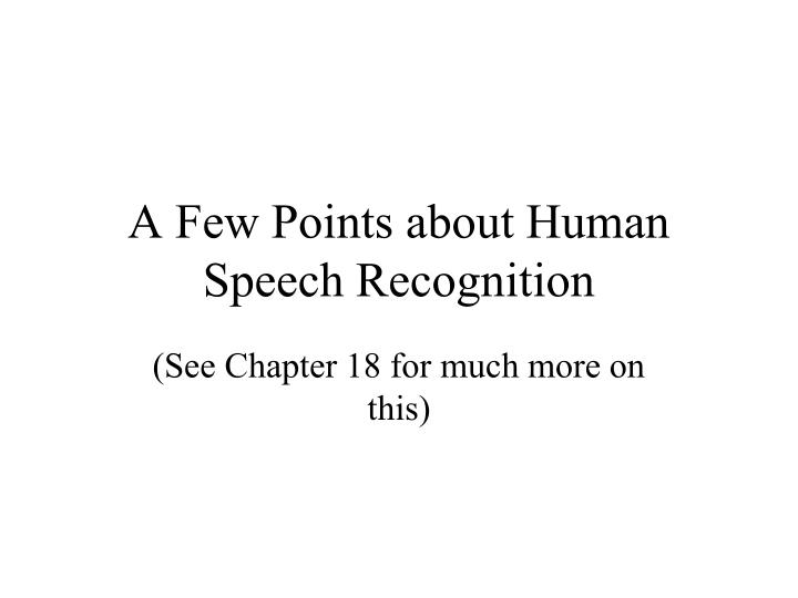 A few points about human speech recognition