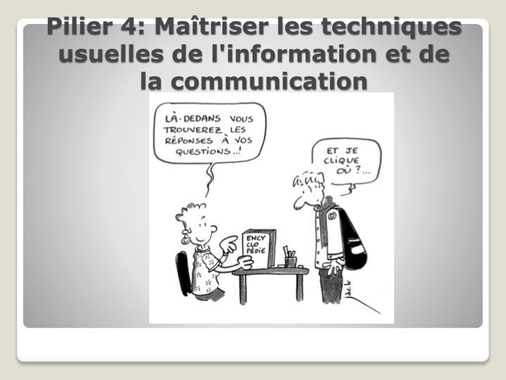 Pilier 4: Maîtriser les techniques usuelles de l'information et de la communication