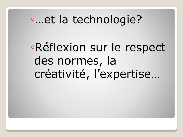…et la technologie?