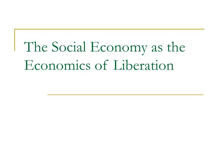 The Social Economy as the Economics of Liberation