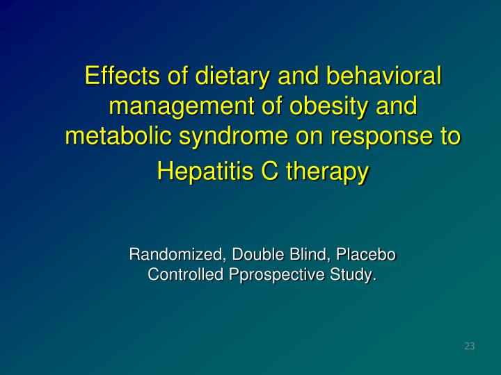 Effects of dietary and behavioral management of obesity and metabolic syndrome on response to Hepatitis C therapy