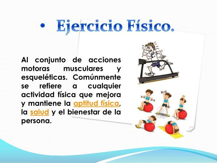 Ejercicio Físico.