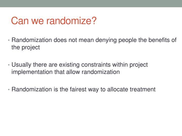 Can we randomize?
