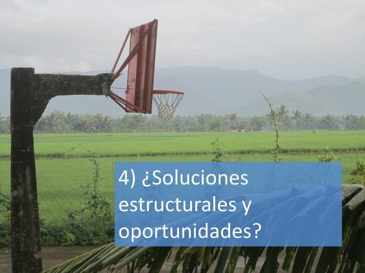 4) ¿Soluciones estructurales y oportunidades?