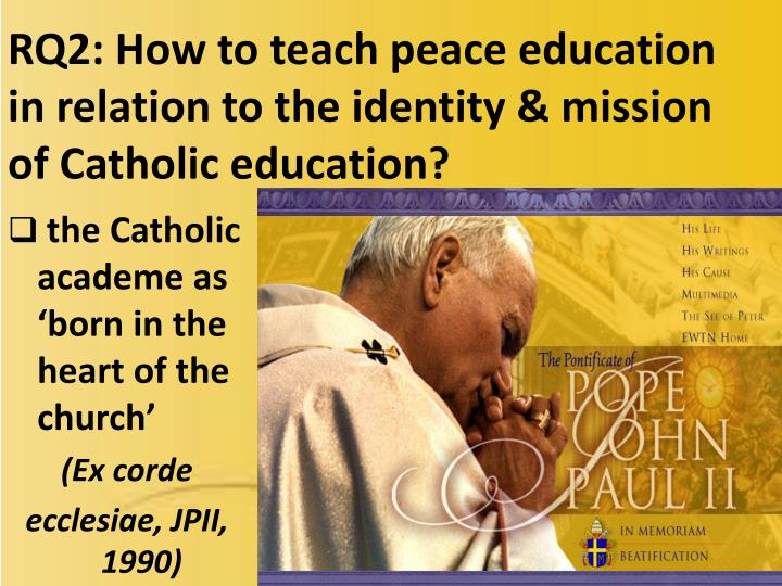 RQ2: How to teach peace education in relation to the identity & mission of Catholic education?