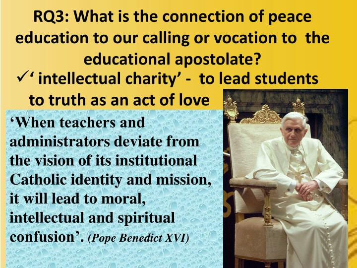 RQ3: What is the connection of peace education to our calling or vocation to  the educational apostolate?