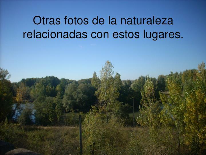 Otras fotos de la naturaleza relacionadas con estos lugares.