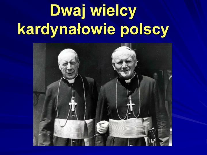 Dwaj wielcy kardynałowie polscy