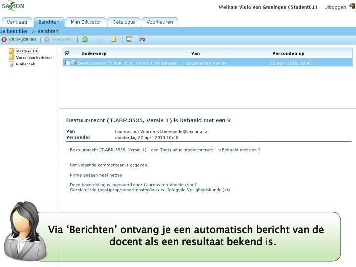 Via 'Berichten' ontvang je een automatisch bericht van de docent als een resultaat bekend is.