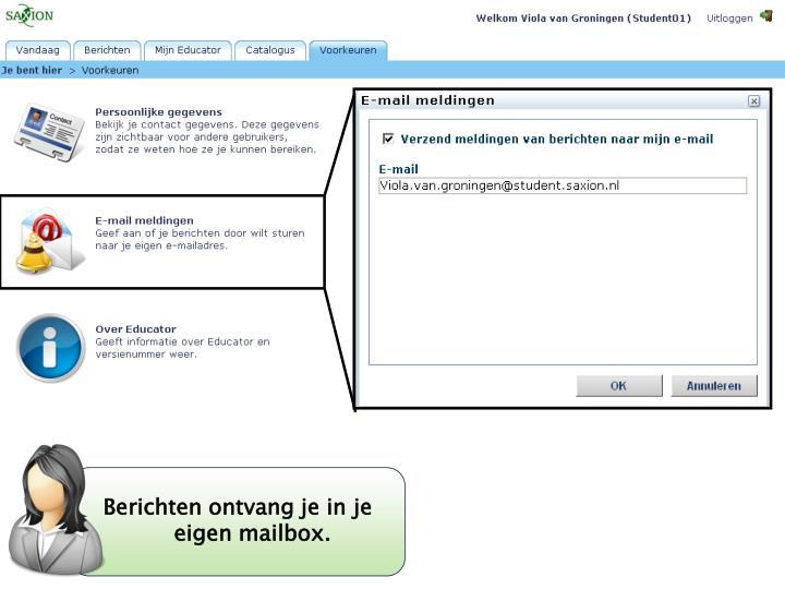 Berichten ontvang je in je eigen mailbox.