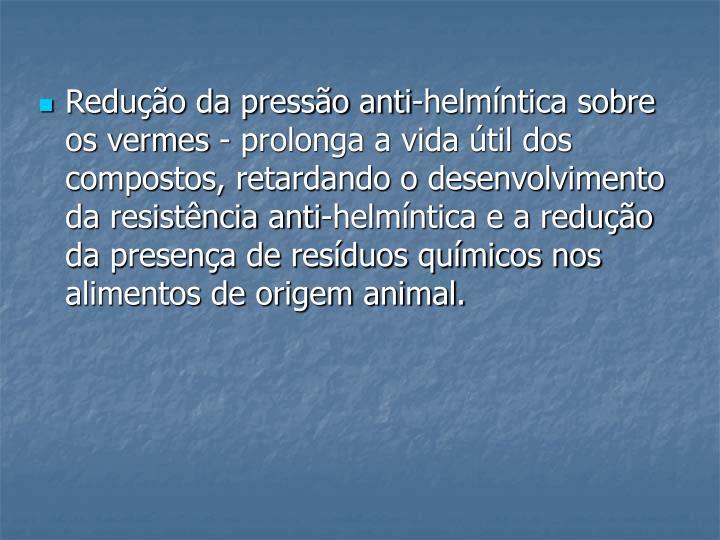 Redução da pressão anti-helmíntica sobre os vermes - prolonga a vida útil dos compostos, retardando o desenvolvimento da resistência anti-helmíntica e a redução da presença de resíduos químicos nos alimentos de origem animal.
