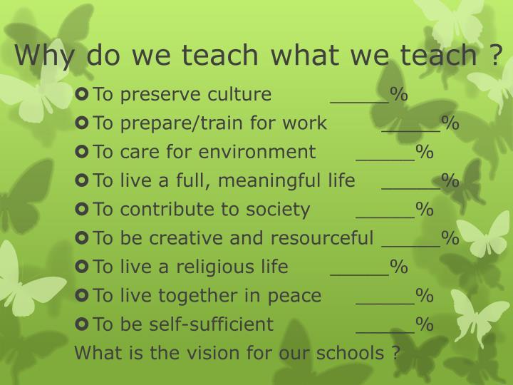 Why do we teach what we teach ?