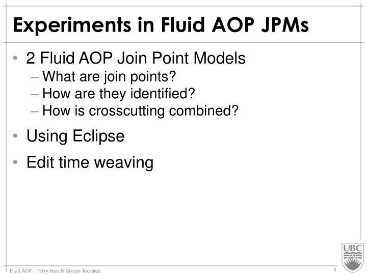 Experiments in Fluid AOP JPMs
