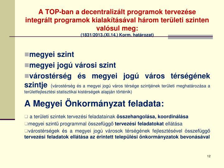 A TOP-ban a decentralizált programok tervezése integrált programok kialakításával három területi szinten valósul meg: