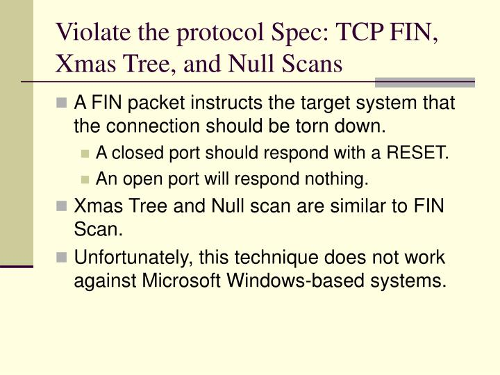 Violate the protocol Spec: TCP FIN, Xmas Tree, and Null Scans
