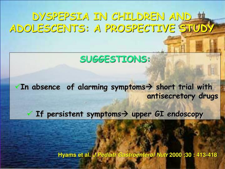 DYSPEPSIA IN CHILDREN AND ADOLESCENTS: A PROSPECTIVE STUDY