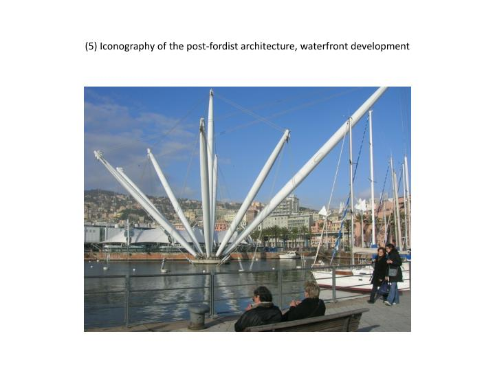 5 iconography of the post fordist architecture waterfront development