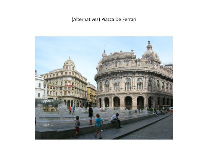 (Alternatives) Piazza De Ferrari