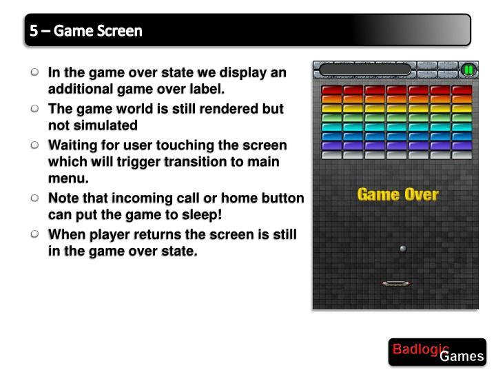5 – Game Screen