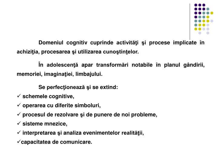 Domeniul cognitiv cuprinde activiti i procese implicate n achiziia, procesarea i utilizarea cunotinelor.