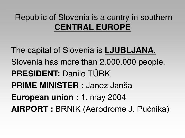 Republic of slovenia is a cuntry in southern central europe