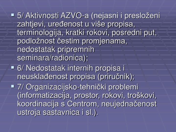 5/ Aktivnosti AZVO-a (nejasni i presloženi zahtjevi, uređenost u više propisa, terminologija, kratki rokovi, posredni put, podložnost čestim promjenama, nedostatak pripremnih seminara/radionica);