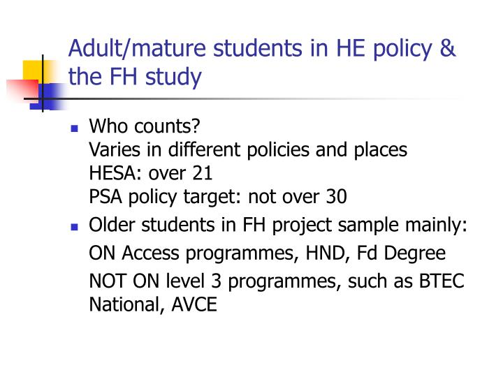 Adult/mature students in HE policy & the FH study