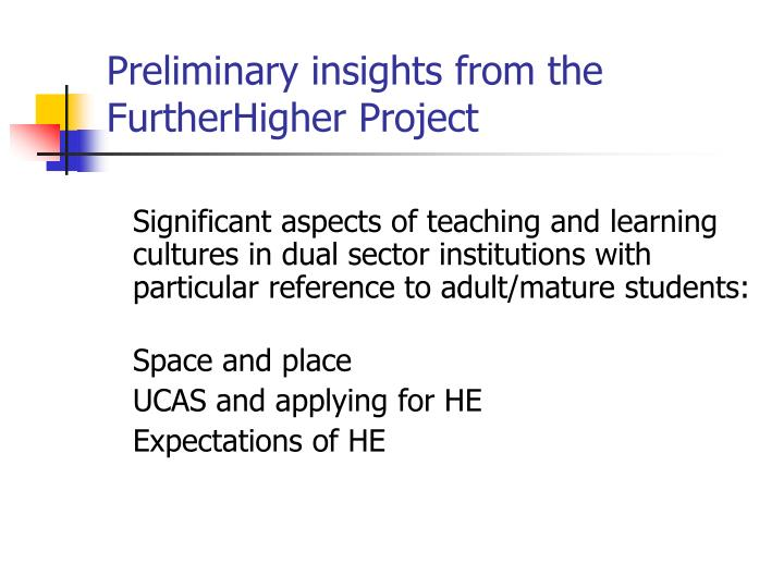 Preliminary insights from the FurtherHigher Project