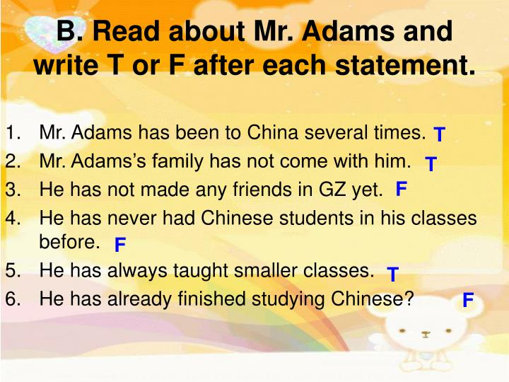 B. Read about Mr. Adams and write T or F after each statement.