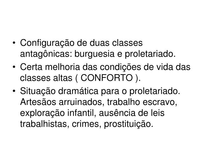 Configuração de duas classes antagônicas: burguesia e proletariado.