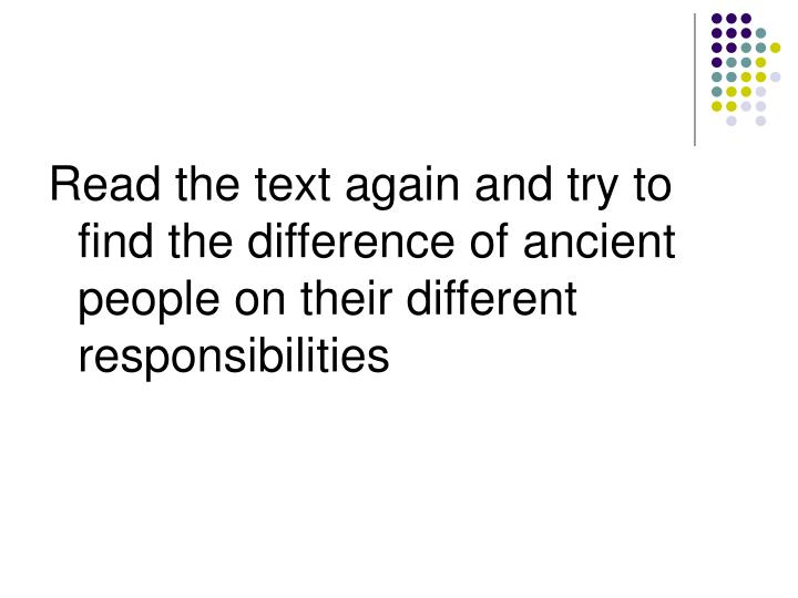 Read the text again and try to find the difference of ancient people on their different responsibilities