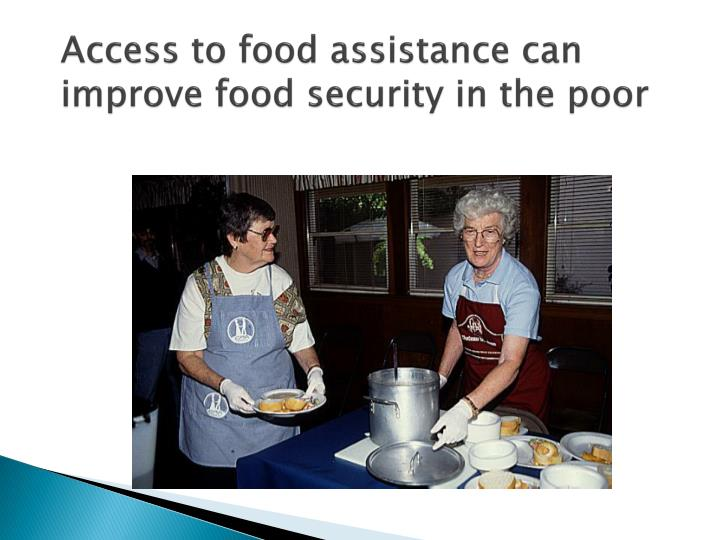Access to food assistance can improve food security in the poor