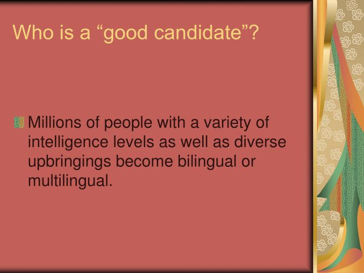 """Who is a """"good candidate""""?"""