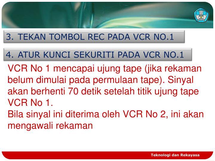 TEKAN TOMBOL REC PADA VCR NO.1