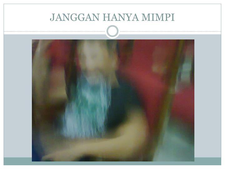 JANGGAN HANYA MIMPI
