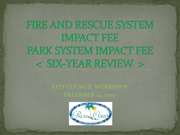 Fire and rescue system impact fee park system impact fee six year review