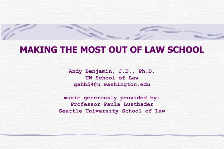 MAKING THE MOST OUT OF LAW SCHOOL