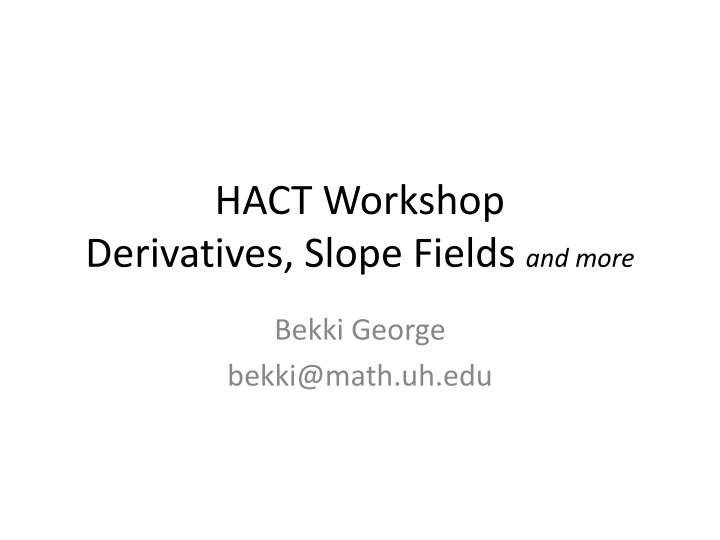 Hact workshop derivatives slope fields and more