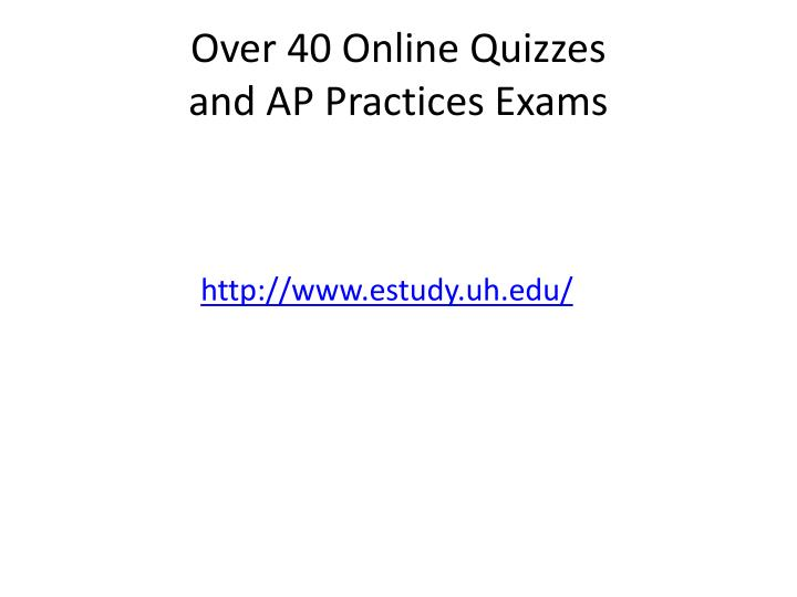 Over 40 online quizzes and ap practices exams