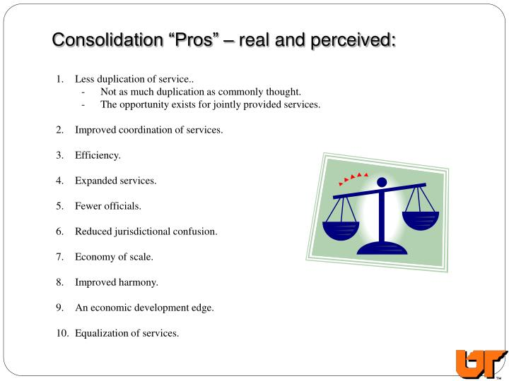 "Consolidation ""Pros"" – real and perceived:"