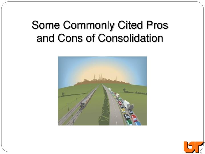 Some Commonly Cited Pros and Cons of Consolidation