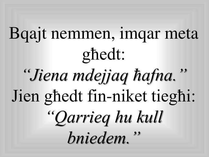 Bqajt nemmen, imqar meta għedt: