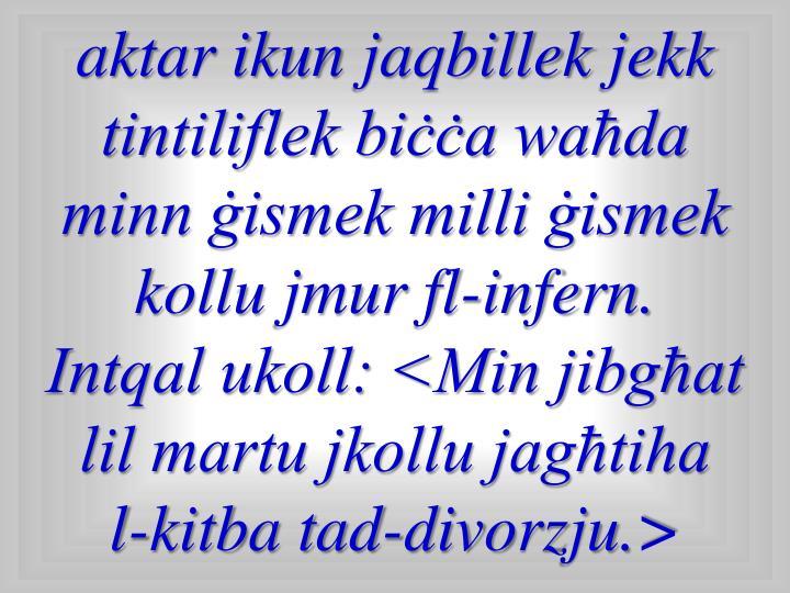 aktar ikun jaqbillek jekk tintiliflek biċċa waħda minn ġismek milli ġismek kollu jmur fl-infern.