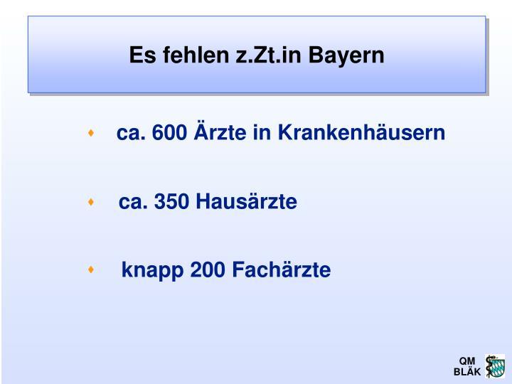 Es fehlen z.Zt.in Bayern